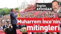 MUHARREM İNCE'NİN MİTİNGLERİNDE HEYECAN VAR
