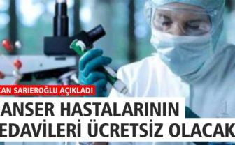 KANSER HASTALARININ TEDAVİLERİ ARTIK TAMAMEN ÜCRETSİZ