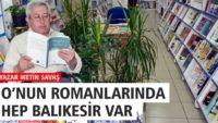 O'NUN ROMANLARINDA HEP BALIKESİR VAR