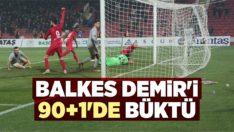 BALKES DEMİR'İ 90+1'DE BÜKTÜ