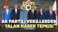 AK PARTİLİ VEKİLLERDEN YALAN HABER TEPKİSİ