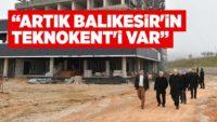 ARTIK BALIKESİR'İN TEKNOKENT'İ VAR