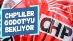 CHP'LİLER GODOT'YU BEKLİYOR!