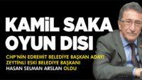 CHP PARTİ MECLİSİ KAMİL SAKA'YI ADAY GÖSTERMEDİ
