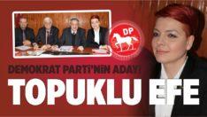 DEMOKRAT PARTİ'NİN ADAYI TOPUKLU EFE