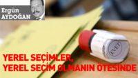 YEREL SEÇİMLER, YEREL SEÇİM OLMANIN ÖTESİNDE
