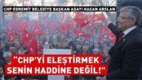 HASAN ARSLAN:CHP'Yİ ELEŞTİRMEK SENİN HADDİNE DEĞİL!