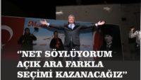 """""""NET SÖYLÜYORUM; AÇIK ARA FARKLA SEÇİMİ KAZANACAĞIZ!"""""""