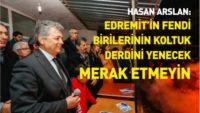 ''EDREMİT'İN FENDİ, BİRİLERİNİN KOLTUK DERDİNİ YENECEK MERAK ETMEYİN!''