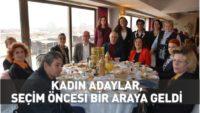 KADIN ADAYLAR SEÇİM ÖNCESİNDE BİR ARAYA GELDİ