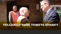 TELLİOĞLU'NDAN TEMA'YA ZİYARET