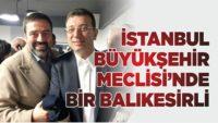 İSTANBUL BÜYÜKŞEHİR MECLİSİ'NDE BİR BALIKESİRLİ