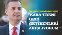 """AKIN """"KARA TRENİ GERİ GETİRENLERİ ALKIŞLIYORUM """""""