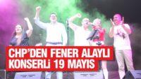 CHP'DEN FENER ALAYLI KONSERLİ 19 MAYIS KUTLAMASI