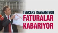 TENCERE KAYNAMIYOR, FATURALAR KABARIYOR