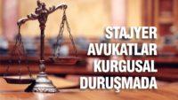 STAJYER AVUKATLAR KURGUSAL DURUŞMADA