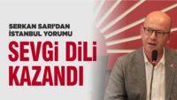 CHP İL BAŞKANI SARI: İSTANBUL'DA SEVGİ DİLİ KAZANDI