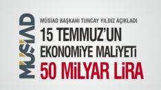15 TEMMUZ'UN EKONOMİYE MALİYETİ 50 MİLYAR LİRA