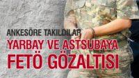 ANKESÖRE TAKILAN BİR YARBAY VE BİR ASTSUBAY FETÖ'DEN GÖZALTINA ALINDI