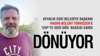 ESKİ BAŞKAN TÜRKÖZEN CHP'YE GERİ DÖNÜYOR