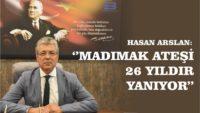 """BAŞKAN ARSLAN: """"MADIMAK ATEŞİ 26 YILDIR YANIYOR"""""""