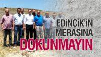 AHMET AKIN: EDİNCİK'İN MERASINA DOKUNMAYIN
