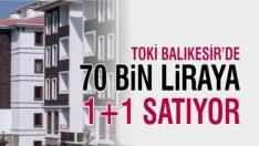 TOKİ'DEN BALIKESİR'DE 70 BİN LİRAYA 1+1 DAİRELER