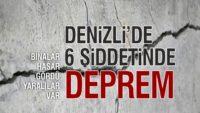 DENİZLİ'DE 6 ŞİDDETİNDE DEPREM
