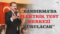 "Bandırma'da ""Elektrik Test Merkezi"" kurulacak"