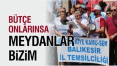 """""""BÜTÇE ONLARINSA MEYDANLAR BİZİM"""""""