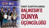 ROBOT OLİMPİYATLARINDA BALIKESİR'E DÜNYA ÜÇÜNCÜLÜĞÜ