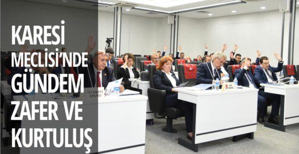 KARESİ MECLİSİ'NDE GÜNDEM ZAFER VE KURTULUŞ