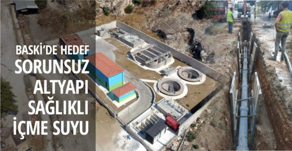 BASKİ'DE HEDEF SORUNSUZ ALTYAPI, SAĞLIKLI İÇME SUYU