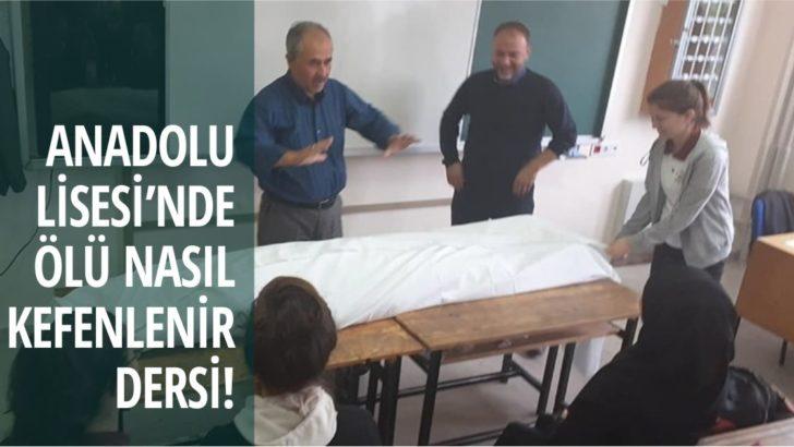 ANADOLU LİSESİ'NDE 'ÖLÜ NASIL KEFENLENİR' DERSİ