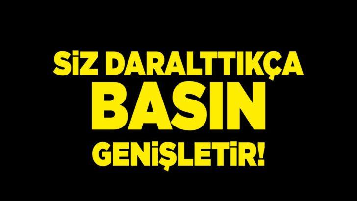 SİZ DARALTTIKÇA BASIN GENİŞLETİR!