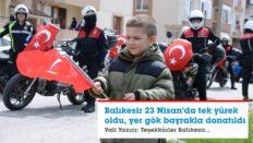 BALIKESİR'DE YER GÖK BAYRAKLA DONATILDI