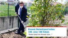 KARESİ BELEDİYESİ'NDEN 100. YILA 100 FİDAN