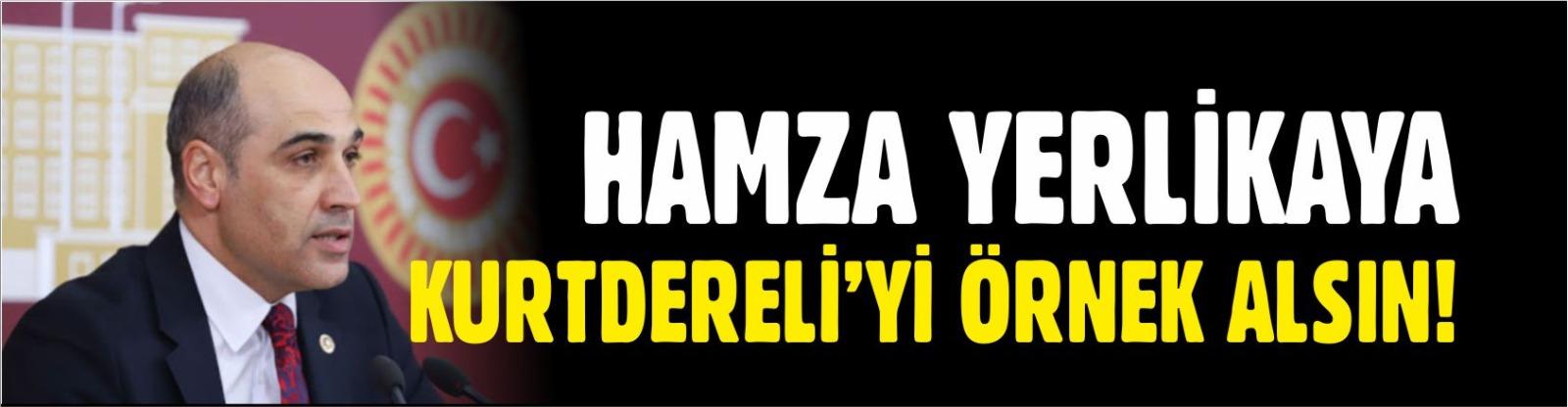 HAMZA YERLİKAYA KURTDERELİ'Yİ ÖRNEK ALSIN